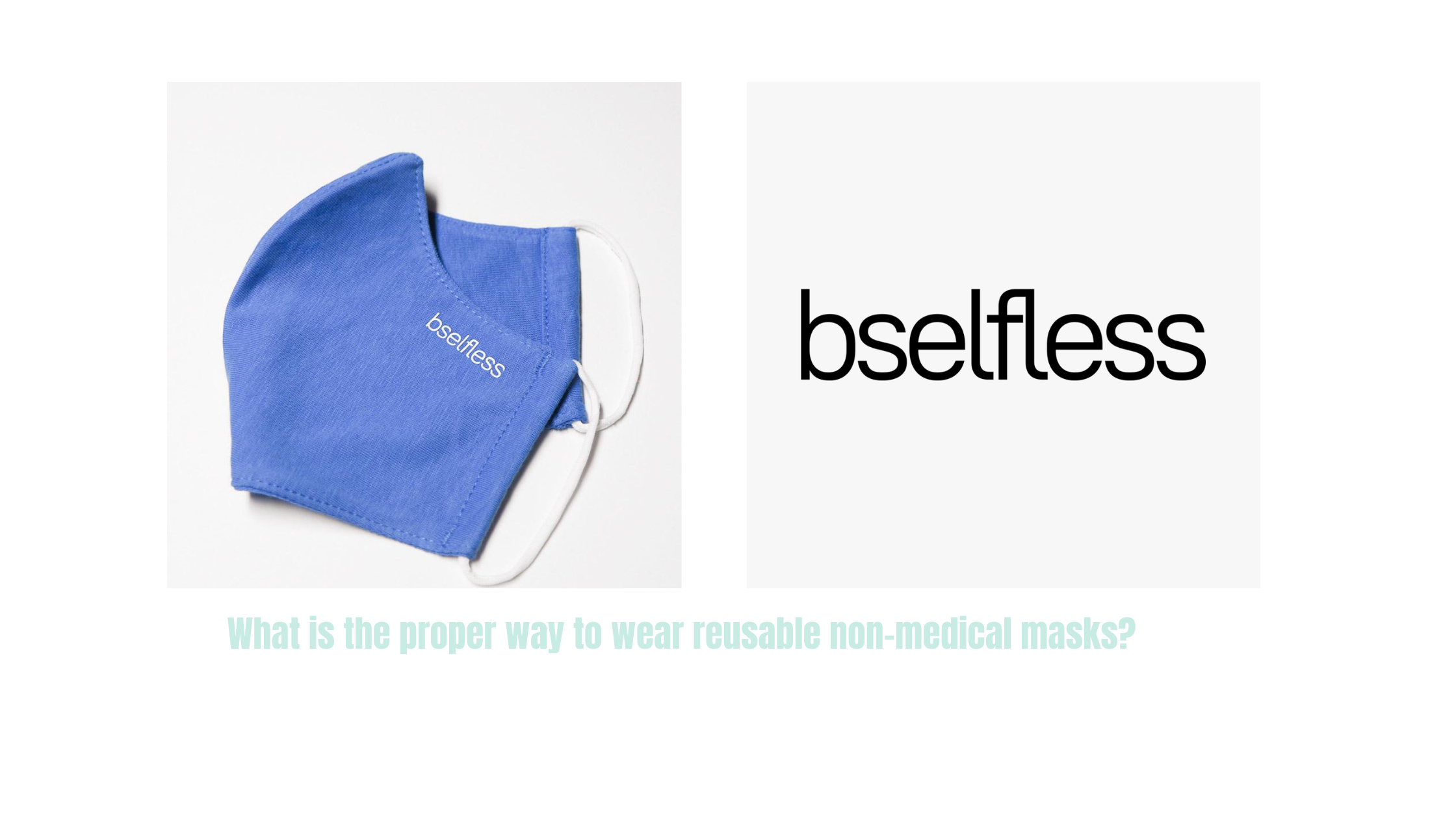 What is the proper way to wear reusable non-medical masks?